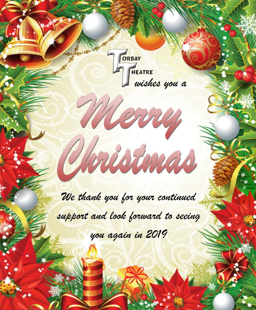 Christmas 2018 Poster  Torbay Theatre wishes you a Merry Christmas.  We thank you for your support and look foward yo seeing you again in 2019