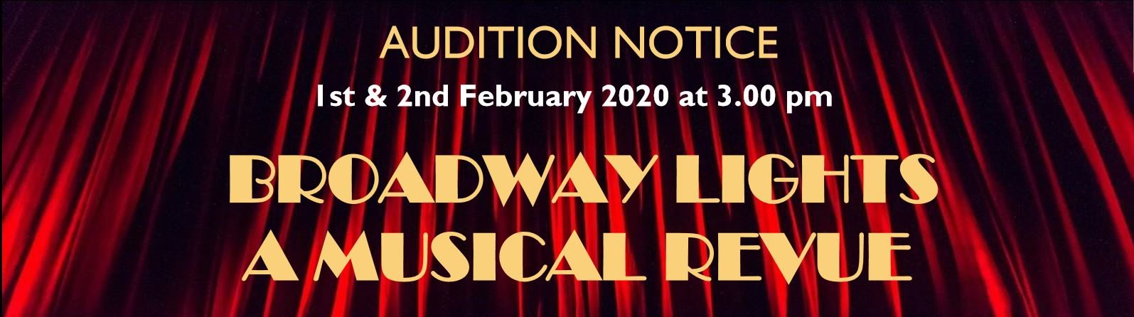 Audition Notice 1st & 2nd February 2020 at 3.00 pm BROADWAY LIGHTS A MUSICAL REVUE