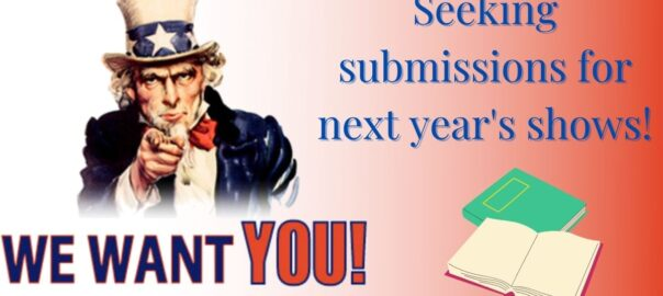 Seeking-submissions-for-next-years-shows WE WANT YOU!