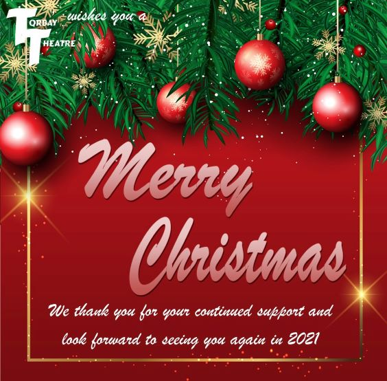 Torbay Theatre wish you a Merry Christmas. We thank you for your support and look forward to seeing you again in 2021